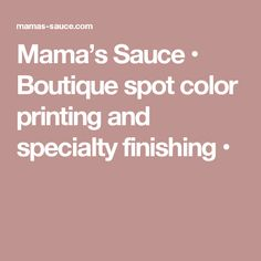 Mama's Sauce • Boutique spot color printing and specialty finishing •