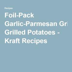 Foil-Pack Garlic-Parmesan Grilled Potatoes - Kraft Recipes