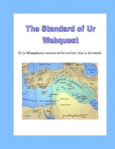 WebQuest Standard of Ur in Mesopotamia- This is a web search designed to give students historical background and information on the Standard of Ur. Ur was located in Mesopotamia and was one of the earliest cities in the world.      During the search they use a variety of strategies and skills that will prepare them to do research using the internet.