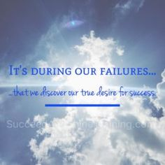It's during our failures that we discover our true desire for success.  Motivation -  direct sales motivation quote