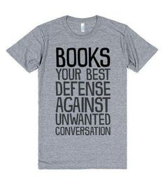 Books your best defense against unwanted conversation>>>until you get that one idiot who won't leave you alone