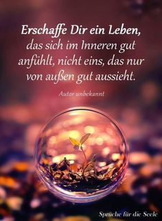 Erschaffe dir ein Leben, das sich von innen gut anfühlt...