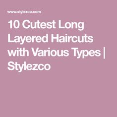 10 Cutest Long Layered Haircuts with Various Types | Stylezco