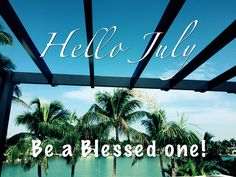 Hello July! Be blessed