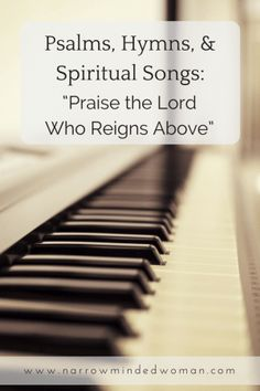 """Psalms, Hymns, & Spiritual Songs: """"Praise the Lord Who Reigns Above"""""""