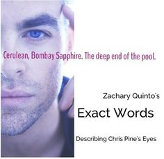 Zachary Quinto describing Chris Pine's eyes  O.O oh my gosh. my inner fangirl is delighted
