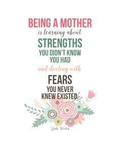 "Motherhood Quote by Linda Wooten | "" Being a MOTHER is learning about STRENGTHS you didn't know you had - and dealing with FREARS you never knew existed."" FREE PRINTABLE - landeelu.com"