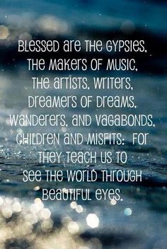 I've been called Gypsy, and it's true. I need roots for home, a place to create, and room to travel to satisfy my gypsy soul Great Quotes, Quotes To Live By, Life Quotes, Inspirational Quotes, Deep Quotes, Surf Mar, I Need Vitamin Sea, Gypsy Life, Think