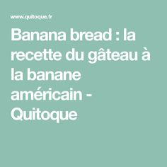 Banana bread : la recette du gâteau à la banane américain - Quitoque