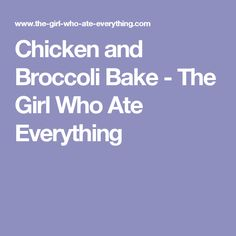 Chicken and Broccoli Bake - The Girl Who Ate Everything