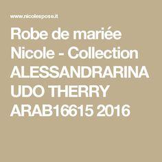 Robe de mariée Nicole - Collection ALESSANDRARINAUDO THERRY ARAB16615 2016