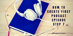 How to Create First Podcast Episode - Step 7 -