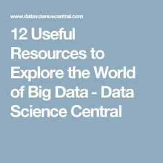 12 Useful Resources to Explore the World of Big Data‎ - Data Science Central
