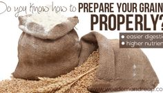 Do you know how to Prepare Your Grains Properly?