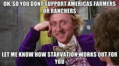 Oh, so you don't support America's farmers or ranchers...