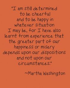 Happiness depends on my disposition, not my circumstances.