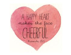 """Free Printable Pretty: Proverbs 15:13 """"A happy heart makes the face cheerful."""""""