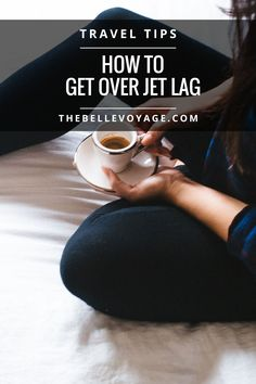 How to Get Over Jet Lag | The Belle Voyage | travel tips and tricks, travel tips for international travel, jet lag tips, europe travel, travel tips airplane