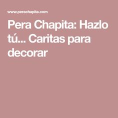 Pera Chapita: Hazlo tú... Caritas para decorar