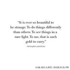 I love this quote, because it is beautiful to be strange. Pretty Words, Beautiful Words, Cool Words, Quotes Dream, Quotes To Live By, Words Quotes, Me Quotes, Sayings, Quotes Literature
