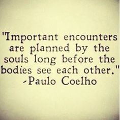 important encounters are planned by the souls long before the bodies see each other - Google Search