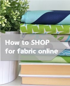 How to shop for fabric online from the best shops, make the best choices from great manufacturers and designers, and get the most for your money.