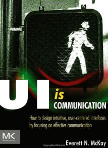 UI is Communication: How to Design Intuitive, User Centered Interfaces by Focusing on Effective Communication by Everett N McKay Graphic Design Books, Book Design, Usability Testing, Professional Web Design, Information Architecture, Emotional Connection, Best Web Design, Effective Communication, User Interface Design
