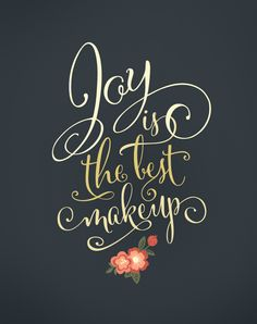 """Joy is the best makeup"" 