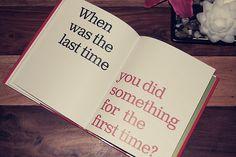 quando foi a ultima vez que você fez alguma coisa pela primeira vez?