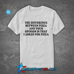 Pizza and your Opinion Quote T Shirt – Adult Unisex Size S-3XL