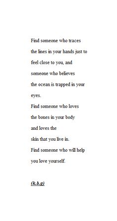 Find someone who will help you love yourself. <3