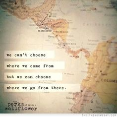 We can't choose where we come from but we can choose where we go from there