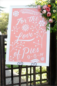 For the love of pies wedding signs. Your guests already know they are attending your wedding. Give them a surprise with this sign to level up their excitement, because who doesn't love pie?