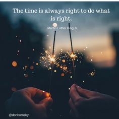 The time is always right to do what is right. - Martin Luther King Jr.  Do the right things today!    #leadership #MartinLutherKingJr #MLK