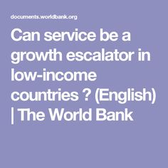 Can service be a growth escalator in low-income countries ? (English) | The World Bank