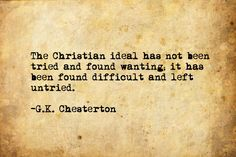 g k chesterton, quotes, sayings, christian ideal, meaningful Great Quotes, Quotes To Live By, Me Quotes, Inspirational Quotes, Faith Quotes, Bible Quotes, Motivational, The Words, Cool Words