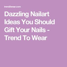 Dazzling Nailart Ideas You Should Gift Your Nails - Trend To Wear