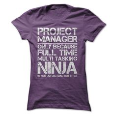 Project Manager Only Because Full Time Multi Tasking Ninja Is Not An Actual Job Title