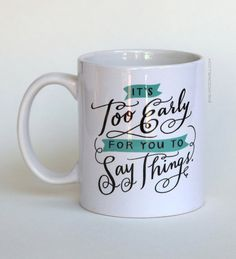 It's to early to say things - Hilariously Awkward Typographic Mugs That Are Perfect For The Office - DesignTAXI.com