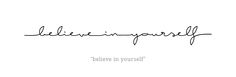 Cursive tattoo design - Believe in Yourself - English - Rib tattoo, Ribcage tattoo, foot tattoo, forearm tattoo.