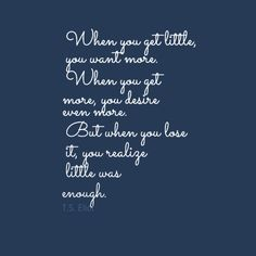 """""""When you get little, you want more ..."""" #Quote by @T..S. Eliot"""