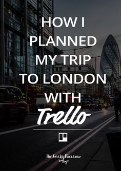 The Geeky Burrow: How I Planned my Trip to London with Trello