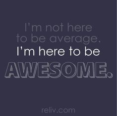 I don't know about you, but I'm not here to be mediocre! Let's do this! https://reliv.com/engage