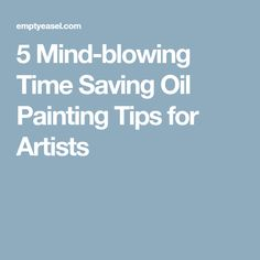 5 Mind-blowing Time Saving Oil Painting Tips for Artists