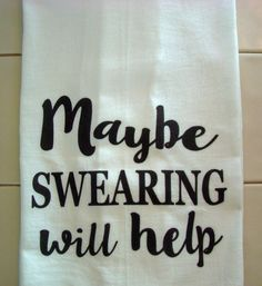 Funny tea towel - Maybe SWEARING will help - Funny kitchen towel -Flour sack dish towel- super cute by SweetBohemianLife on Etsy https://www.etsy.com/listing/466356467/funny-tea-towel-maybe-swearing-will-help