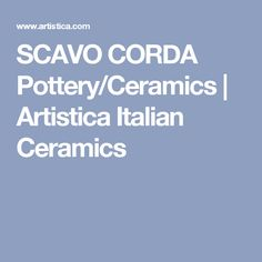 SCAVO CORDA Pottery/Ceramics | Artistica Italian Ceramics