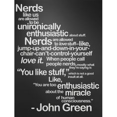 John Green - the Nerd's Nerd. I'm a nerd fighter Great Quotes, Quotes To Live By, Me Quotes, Inspirational Quotes, Cheesy Quotes, Amazing Quotes, Quotable Quotes, Book Quotes, Mantra