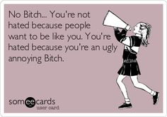 No Bitch. You're not hated because people want to be like you. You're hated because you're an ugly annoying Bitch. Urgh, can't stand people who think that others copy them. Bitch Quotes, Sarcastic Quotes, Me Quotes, Funny Quotes, Random Quotes, Qoutes, Crazy Ex, Crazy People, Real People