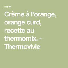 Crème à l'orange, orange curd, recette au thermomix. - Thermovivie