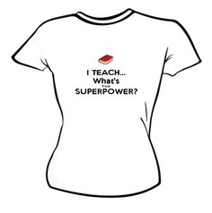 I teach - what's your superpower? From the Keep Calm-o-matic, Ladies T-shirts from 25.95$